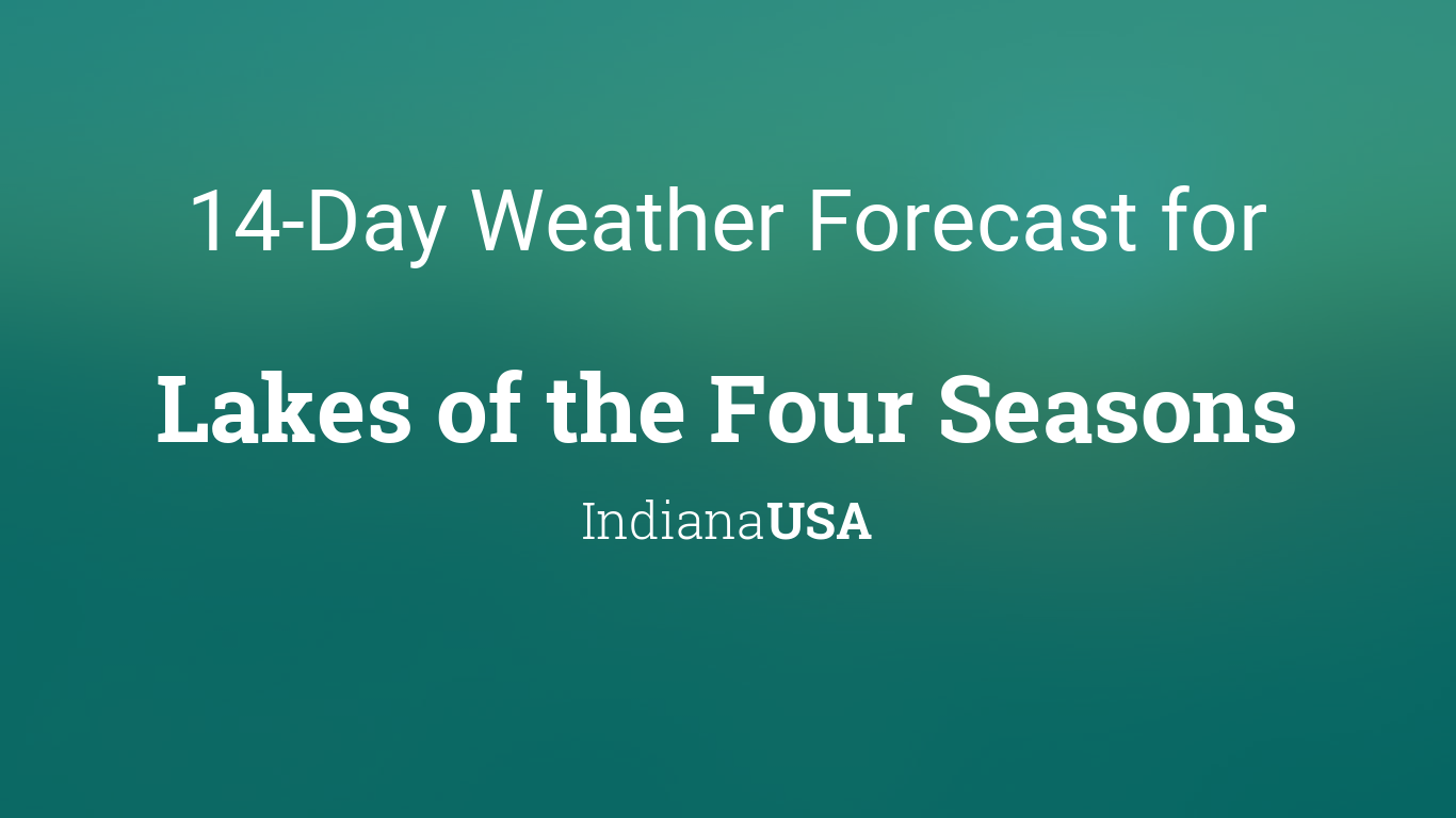 Lakes Of The Four Seasons Indiana Usa 14 Day Weather Forecast