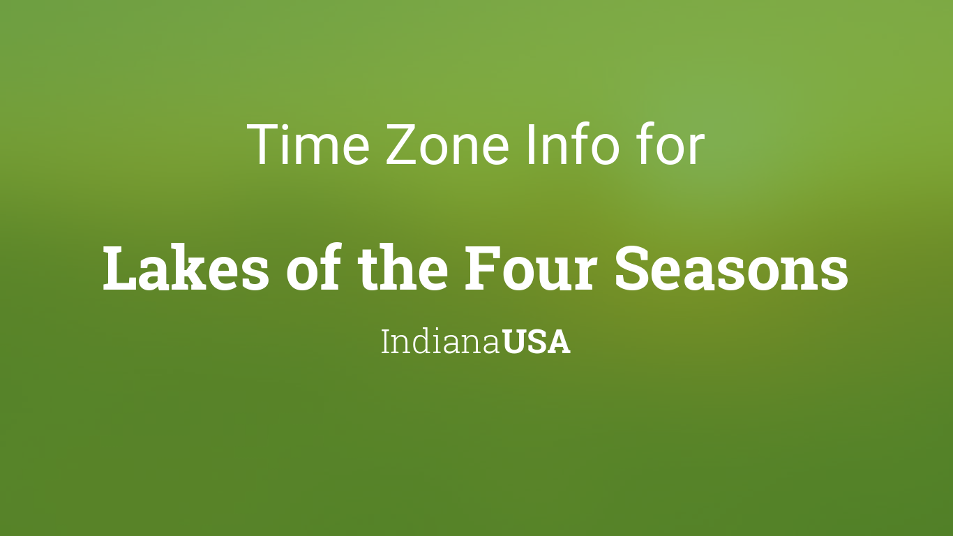 Time Zone Clock Changes In Lakes Of The Four Seasons Indiana Usa