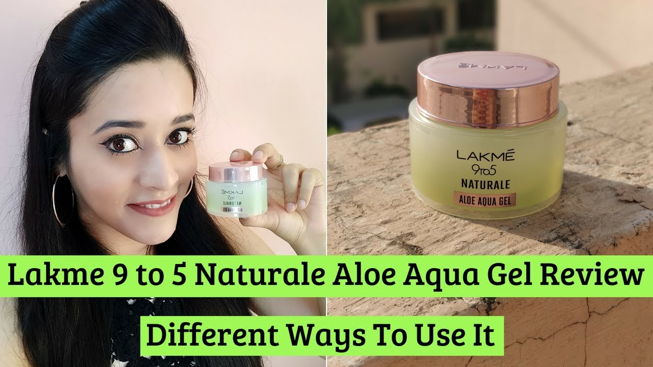 Lakme 9 To 5 Naturale Aloe Aqua Gel Review How To Use It In 7 Different Ways Just Another Girl Youtube